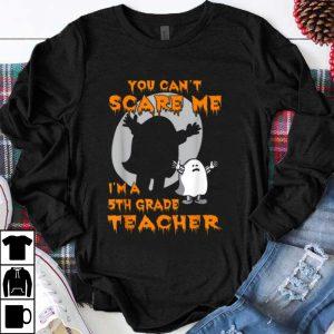 You Can't Scare Me I'm A 5th Grade Teacher Halloween shirt