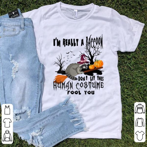 Awesome I'm Really A Raccoon Don't Let This Human Costume Fool You shirt