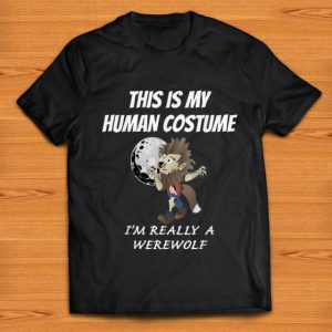 Awesome This Is My Human Costume I'm Really A Werewolf Halloween shirt