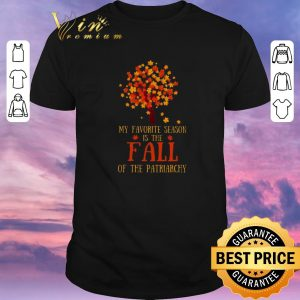 Funny My favorite season is the fall of the patriarchy shirt sweater