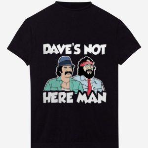 Hot Dave's Not Here Man Cheech And Chong shirt