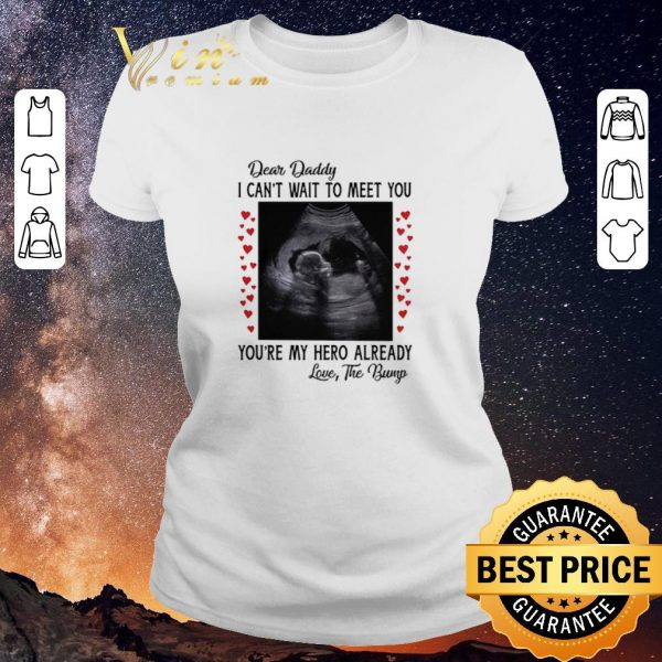 Hot Dear daddy i can't wait to meet you you're my hero already shirt sweater