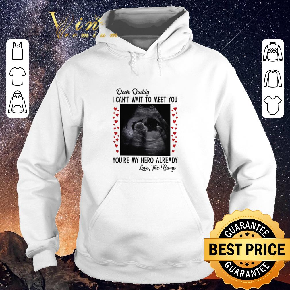 Hot Dear daddy i can t wait to meet you you re my hero already shirt sweater 4 - Hot Dear daddy i can't wait to meet you you're my hero already shirt sweater