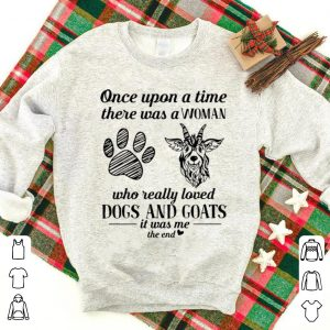 Hot Once Upon A Time There Was A Woman Really Loved Dogs And Goats shirt