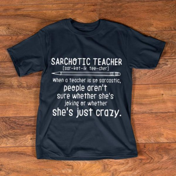 Hot Sarchotic Teacher When A Teacher Is So Sarcastic People She's Joking Oe Wether shirt