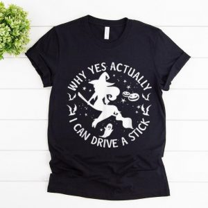 Hot Why Yes Actually I Can Drive A Stick Witch Halloween shirt