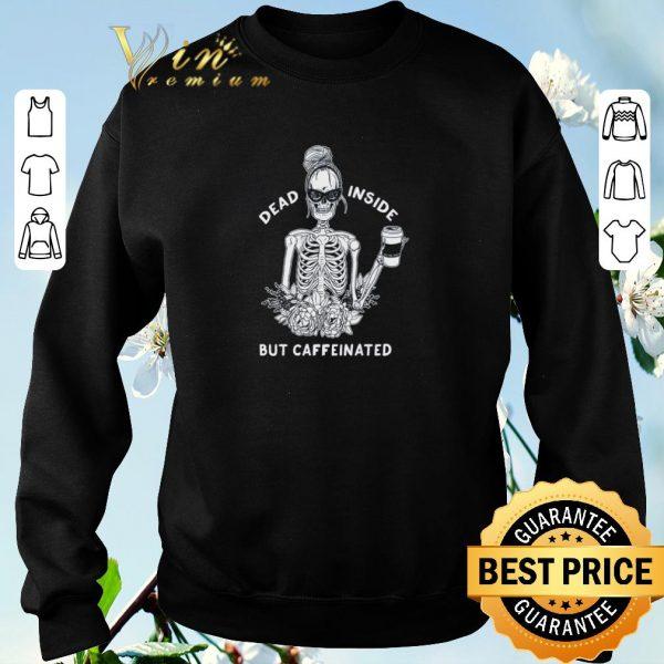 Nice Skeleton Dead inside but caffeinated shirt sweater