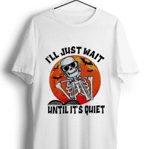 Official Halloween Skeleton Book I'll Just Wait Until It's Quiet shirt
