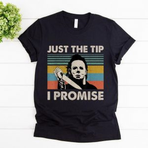 Official Michael Myers Just The Tips I Promise Vintage shirt