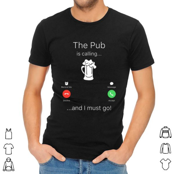 Official The Pub Is Calling And I Must Go shirt