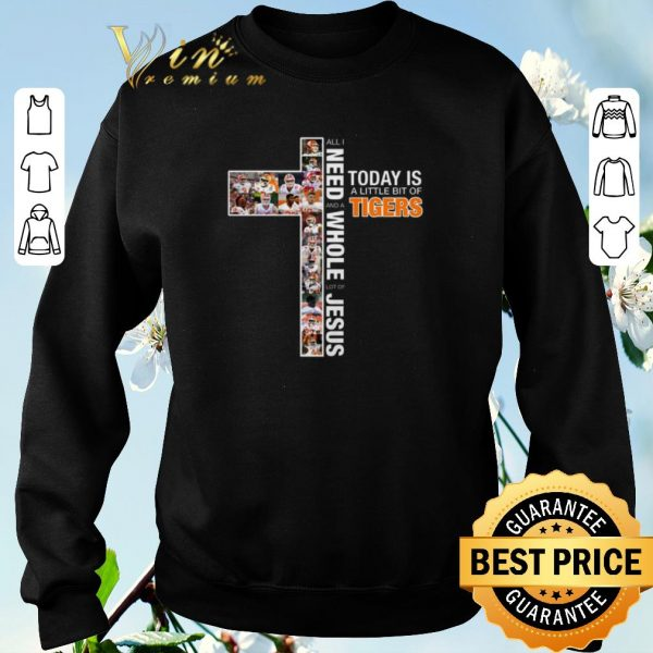 Original All i need today is a little bit of Tigers a whole lot of Jesus shirt sweater