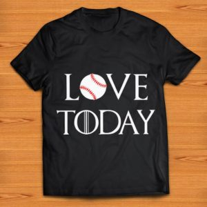 Original Game Of Thrones Softball Love Today shirt