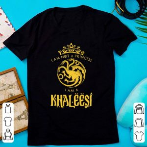 Original I Am Not A Princess I Am A Khaleesi Game Of Thrones shirt