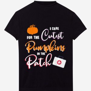 Premium I Care For the Cutest Pumpkins In The Patch Halloween Nurse shirt