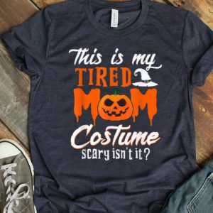 Premium This Is My Tired Mom Costume Scary Isn't It shirt