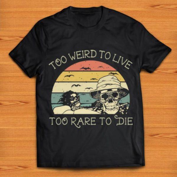 Premium Vintage Skulls Too Weird To Live Too Rare To Die shirt