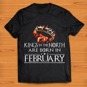 Pretty Game Of Thrones Kings In The North Are Born In February shirt