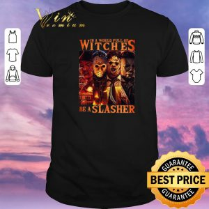 Pretty Horror movie characters In a world full of witches be a Slasher shirt sweater