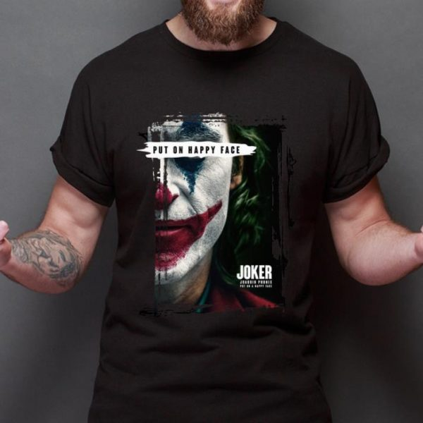 Pretty Joker Put On Happy Face Joaquin Phoenix shirt