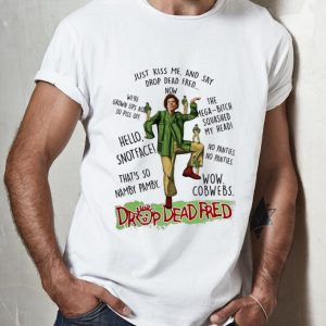Pretty Just Kiss Me And Say Drop Dead Fred Rik Mayall shirt