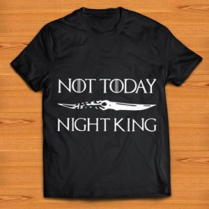 Pretty Not Today Night King Game Of Thrones Catspaw Blade shirt