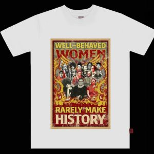 Pretty Well-behaved Women Rarely Make History Poster Ruth Bader shirt