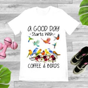 Top A Good Day Starts With Coffee And Birds shirt