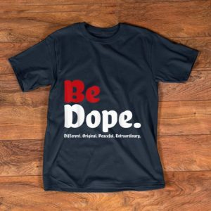 Top Be Dope Different Original Peaceful Extraordinary shirt