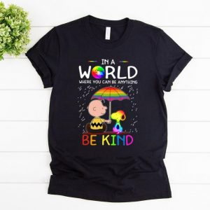 Top Charlie Brown Snoopy In A World Where You Can Be Anything Be Kind LGBT shirt