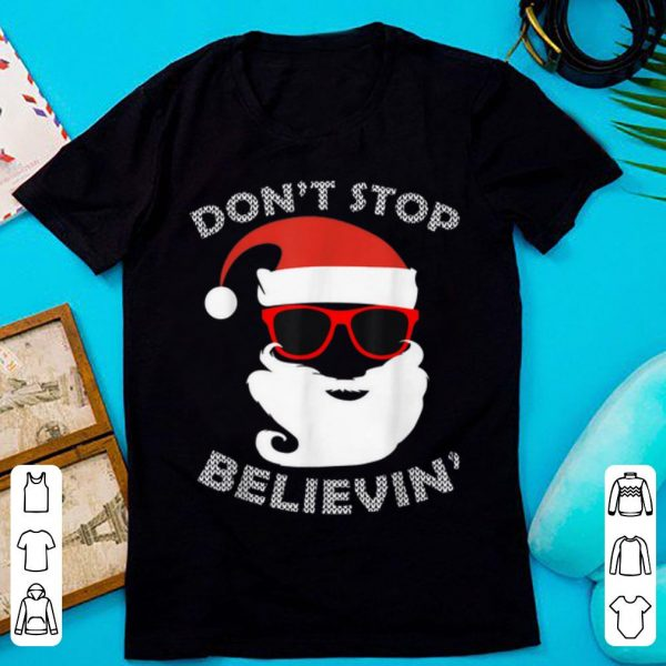 Awesome Don't Stop Believin' Funny Santa Christmas Xmas Party Tee shirt