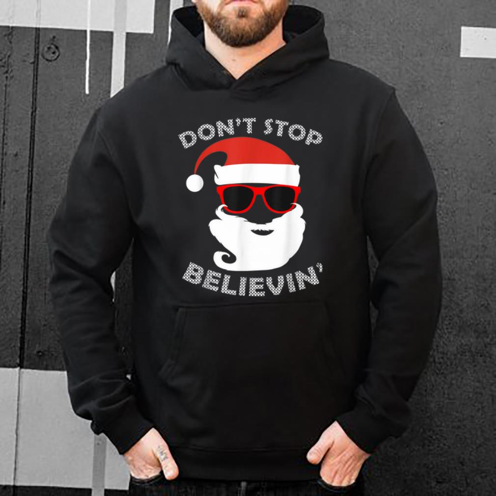 Awesome Don t Stop Believin Funny Santa Christmas Xmas Party Tee shirt 4 - Awesome Don't Stop Believin' Funny Santa Christmas Xmas Party Tee shirt