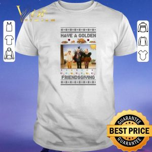Awesome Have A Golden Friendsgiving Christmas shirt sweater
