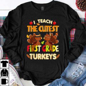 Awesome I teach the cutest 1st Grade turkeys Teacher Thanksgiving shirt
