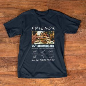 Beautiful Friends TV Show 25th anniversary i'll be there for you signatures shirt