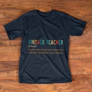 Beautiful Vintage Teacher Definition Knows More Than She Says And Notices Morethan You Realise shirt