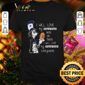 Cool Dr Seuss I will love my Dallas Cowboys here or there everywhere shirt