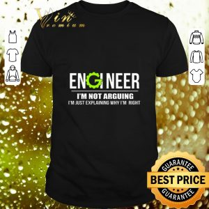 Cool Engineer i'm not arguing i'm just explaining why i'm right shirt