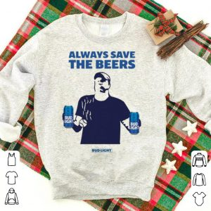 Great Jeff Adams Baseball Always Save The Beers Bud Light shirt