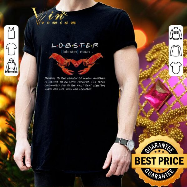 Nice Friends Lobster definition refers to the person of whom another shirt