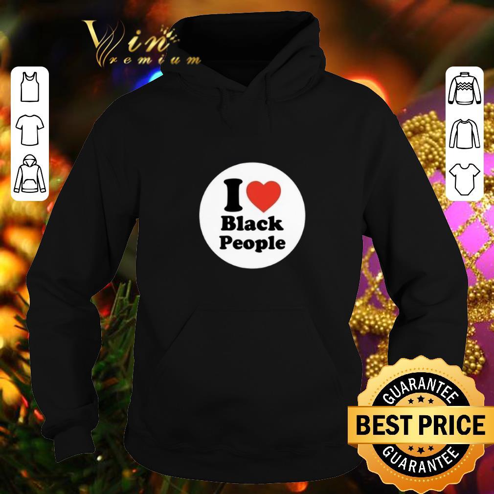 Nice I love black people shirt 4 - Nice I love black people shirt