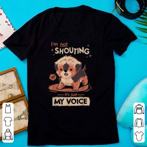 Nice I'm Not Shouting It's Just My Voice Dog shirt