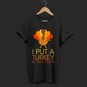 Official I Put a Turkey in That Oven Pregnancy Announcement shirt