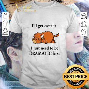 Official Lazy Coo I'll get over it I just need to be Dramatic first shirt