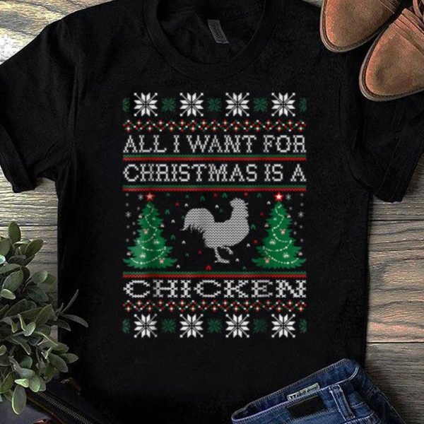 Original All I Want For Christmas Chicken Ugly Sweater shirt