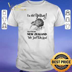Premium I'm not yelling i'm from New Zealand we just talk loud shirt sweater