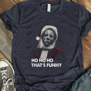 Premium Michael Myers ho ho ho that's funny shirt