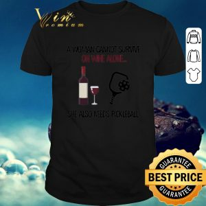 Pretty A woman cannot survive on wine alone she also needs pickleball shirt  sweater 2019