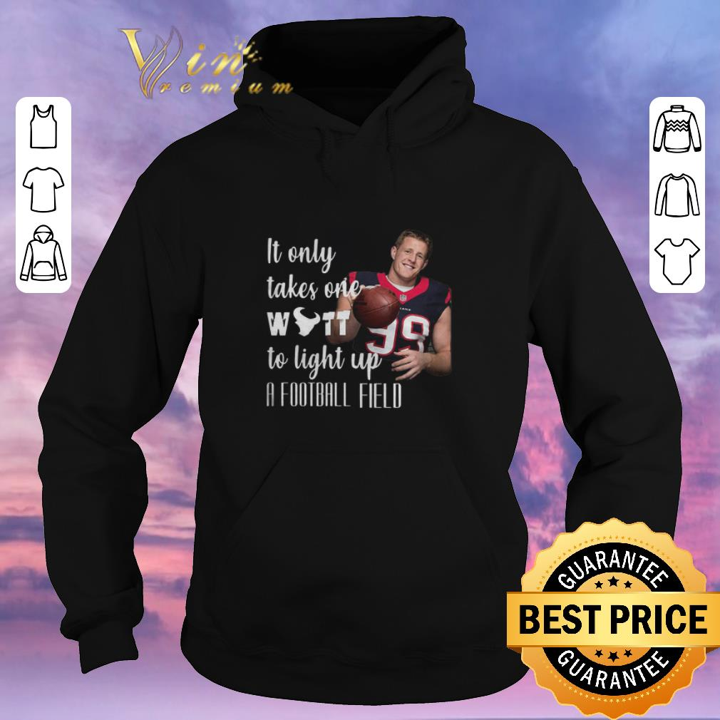 Pretty It Only Takes One Watt To Light Up A Football Field JJ Watt shirt sweater 4 - Pretty It Only Takes One Watt To Light Up A Football Field JJ Watt shirt sweater