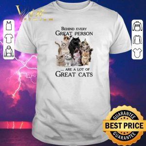 Top Behind every great person are a lot of great cats shirt sweater