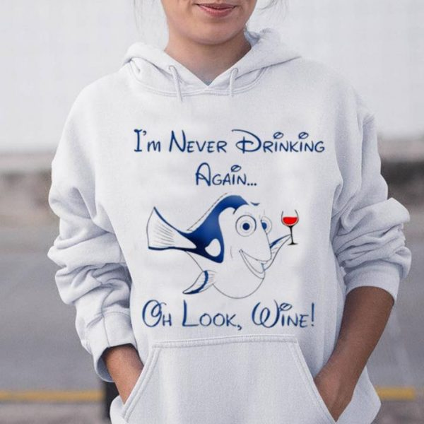 Top Dory i'm never drinking again oh look wine shirt